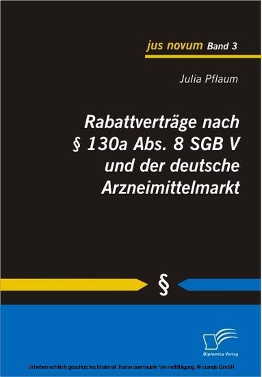 Rabattverträge nach § 130a Abs. 8 SGB V und der deutsche Arzneimittelmarkt - Blick ins Buch