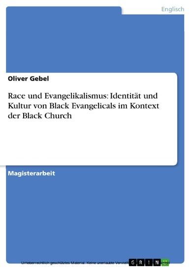 Race und Evangelikalismus: Identität und Kultur von Black Evangelicals im Kontext der Black Church - Blick ins Buch