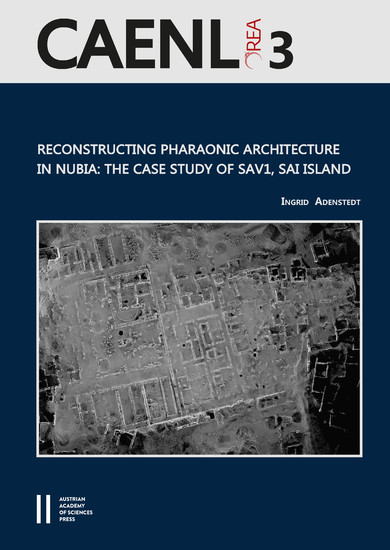 Reconstructing Pharaonic Architecture in Nubia: The Case Study of SAV1, Sai Island - Blick ins Buch