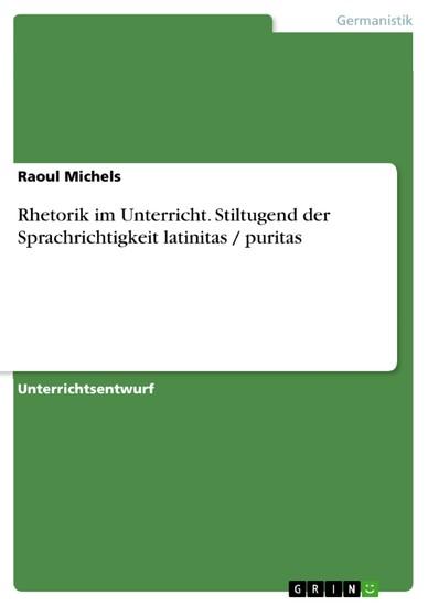 Rhetorik im Unterricht. Stiltugend der Sprachrichtigkeit latinitas / puritas - Blick ins Buch