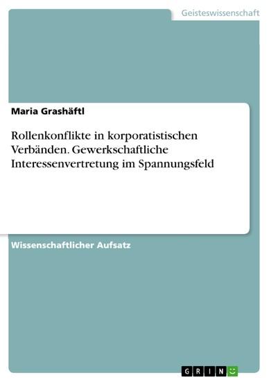 Rollenkonflikte in korporatistischen Verbänden. Gewerkschaftliche Interessenvertretung im Spannungsfeld - Blick ins Buch
