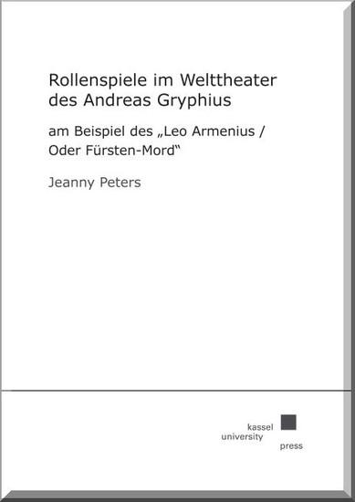 Rollenspiele im Welttheater des Andreas Gryphius am Beispiel des 'Leo Armenius/ Oder Fürsten-Mord' - Blick ins Buch