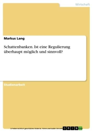 Schattenbanken. Ist eine Regulierung überhaupt möglich und sinnvoll? - Blick ins Buch