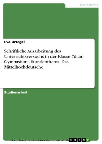 Schriftliche Ausarbeitung des Unterrichtsversuchs in der Klasse 7d am Gymnasium - Stundenthema: Das Mittelhochdeutsche - Blick ins Buch