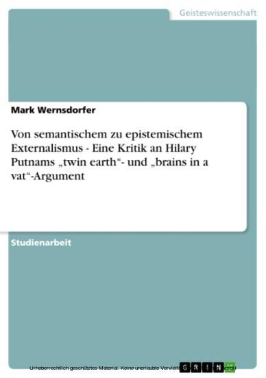 Von semantischem zu epistemischem Externalismus - Eine Kritik an Hilary Putnams 'twin earth'- und 'brains in a vat'-Argument - Blick ins Buch