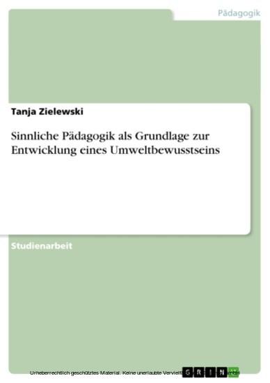 Sinnliche Pädagogik als Grundlage zur Entwicklung eines Umweltbewusstseins - Blick ins Buch