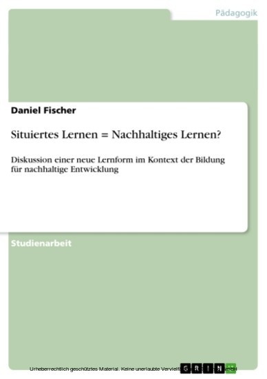 Situiertes Lernen = Nachhaltiges Lernen? - Blick ins Buch