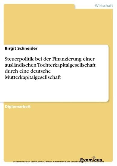 Steuerpolitik bei der Finanzierung einer ausländischen Tochterkapitalgesellschaft durch eine deutsche Mutterkapitalgesellschaft - Blick ins Buch