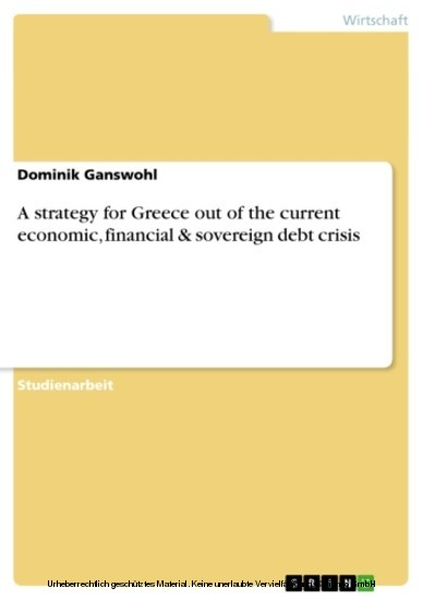 A strategy for Greece out of the current economic, financial & sovereign debt crisis - Blick ins Buch
