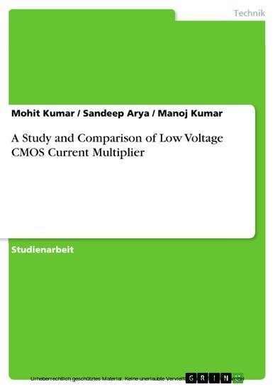A Study and Comparison of Low Voltage CMOS Current Multiplier - Blick ins Buch