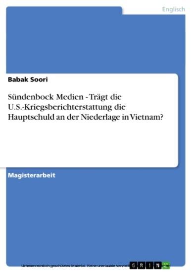 Sündenbock Medien - Trägt die U.S.-Kriegsberichterstattung die Hauptschuld an der Niederlage in Vietnam? - Blick ins Buch