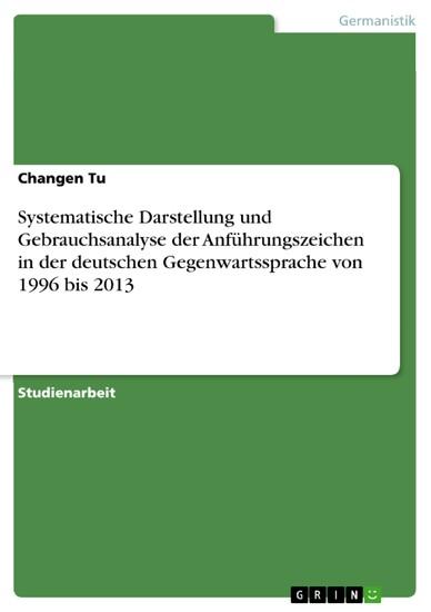 Systematische Darstellung und Gebrauchsanalyse der Anführungszeichen in der deutschen Gegenwartssprache von 1996 bis 2013 - Blick ins Buch