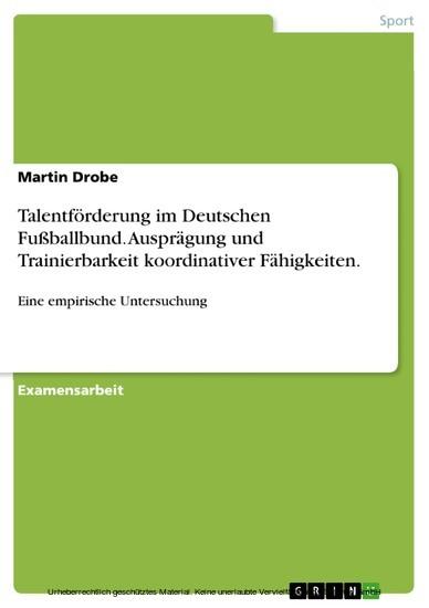Talentförderung im Deutschen Fußballbund. Ausprägung und Trainierbarkeit koordinativer Fähigkeiten. - Blick ins Buch