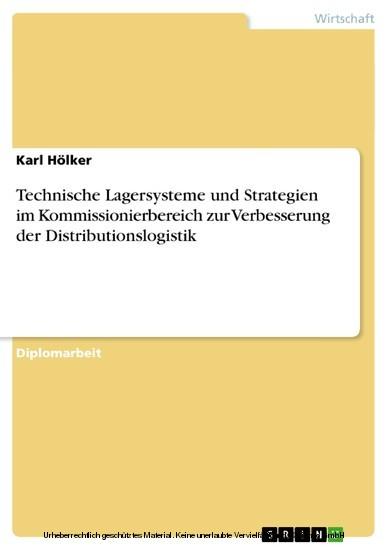 Technische Lagersysteme und Strategien im Kommissionierbereich zur Verbesserung der Distributionslogistik - Blick ins Buch