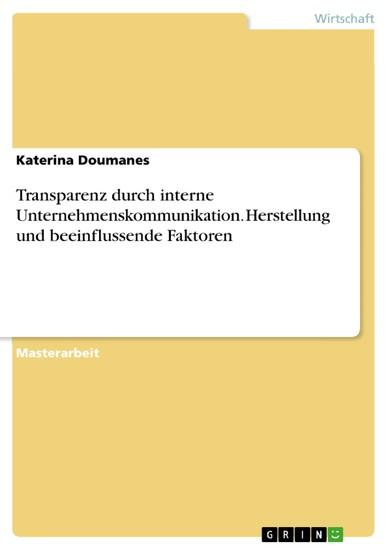 Transparenz durch interne Unternehmenskommunikation. Herstellung und beeinflussende Faktoren - Blick ins Buch