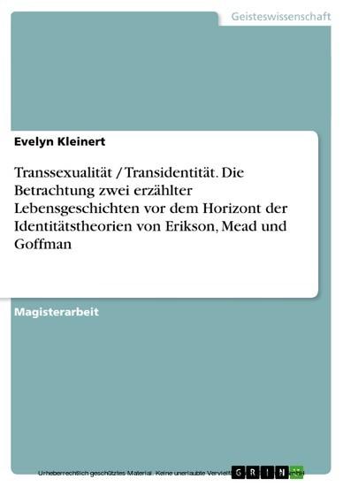 Transsexualität / Transidentität. Die Betrachtung zwei erzählter Lebensgeschichten vor dem Horizont der Identitätstheorien von Erikson, Mead und Goffman - Blick ins Buch