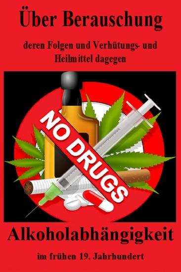 Über Berauschung, deren Folgen und Verhütungs- und Heilmittel dagegen. Alkoholsucht - Blick ins Buch