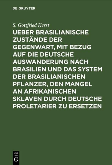 Ueber Brasilianische Zustände der Gegenwart, mit Bezug auf die deutsche Auswanderung nach Brasilien und das System der brasilianischen Pflanzer, den Mangel an afrikanischen Sklaven durch deutsche Proletarier zu ersetzen - Blick ins Buch