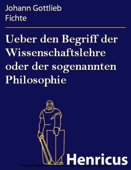 Ueber den Begriff der Wissenschaftslehre oder der sogenannten Philosophie - Blick ins Buch