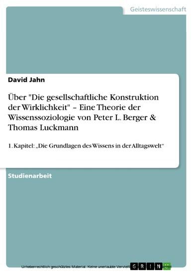 Über 'Die gesellschaftliche Konstruktion der Wirklichkeit' - Eine Theorie der Wissenssoziologie von Peter L. Berger & Thomas Luckmann - Blick ins Buch