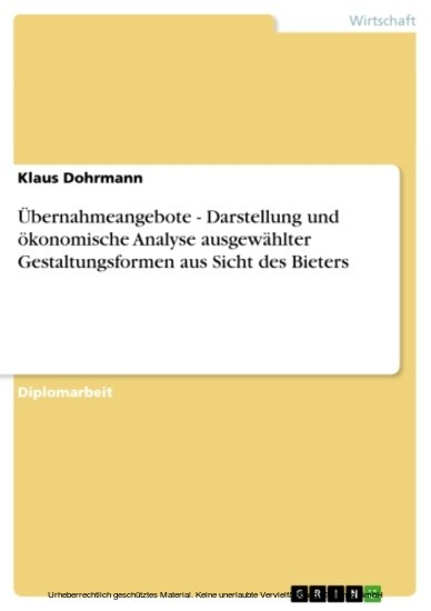 Übernahmeangebote - Darstellung und ökonomische Analyse ausgewählter Gestaltungsformen aus Sicht des Bieters - Blick ins Buch