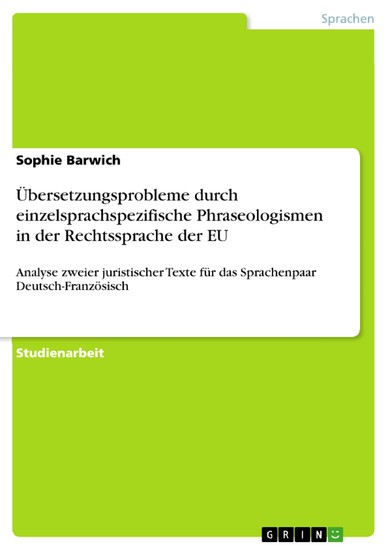 Übersetzungsprobleme durch einzelsprachspezifische Phraseologismen in der Rechtssprache der EU - Blick ins Buch