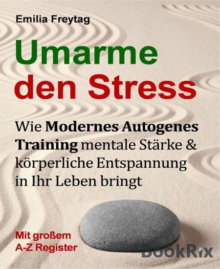 Umarme den Stress: Wie Modernes Autogenes Training mentale Stärke und körperliche Entspannung in Ihr Leben bringt. - Blick ins Buch