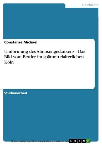 Umformung des Almosengedankens - Das Bild vom Bettler im spätmittelalterlichen Köln - Blick ins Buch