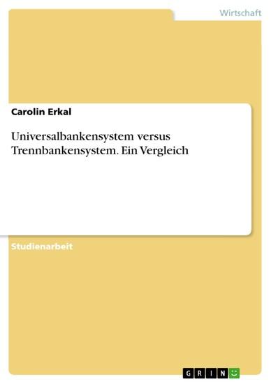 Universalbankensystem versus Trennbankensystem. Ein Vergleich - Blick ins Buch