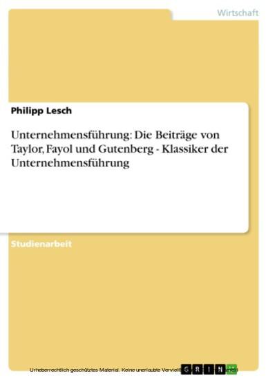 Unternehmensführung: Die Beiträge von Taylor, Fayol und Gutenberg - Klassiker der Unternehmensführung - Blick ins Buch