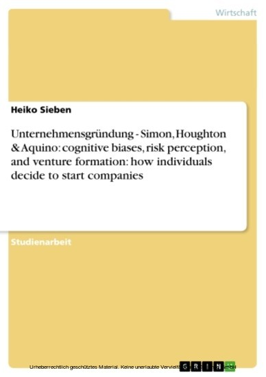 Unternehmensgründung - Simon, Houghton & Aquino: cognitive biases, risk perception, and venture formation: how individuals decide to start companies - Blick ins Buch
