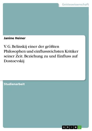 V. G. Belinskij einer der größten Philosophen und einflussreichsten Kritiker seiner Zeit. Beziehung zu und Einfluss auf Dostoevskij - Blick ins Buch