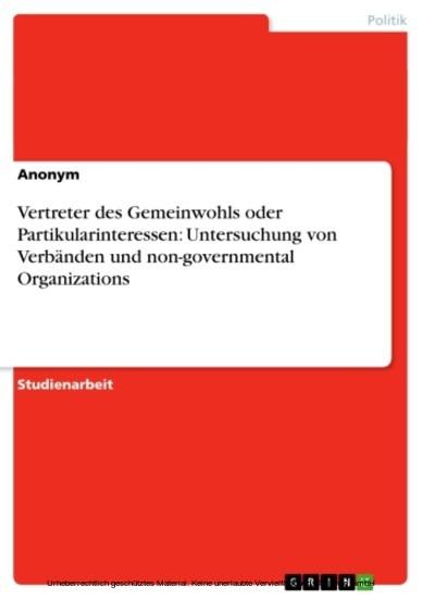 Vertreter des Gemeinwohls oder Partikularinteressen: Untersuchung von Verbänden und non-governmental Organizations - Blick ins Buch