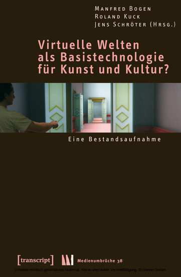 Virtuelle Welten als Basistechnologie für Kunst und Kultur? - Blick ins Buch