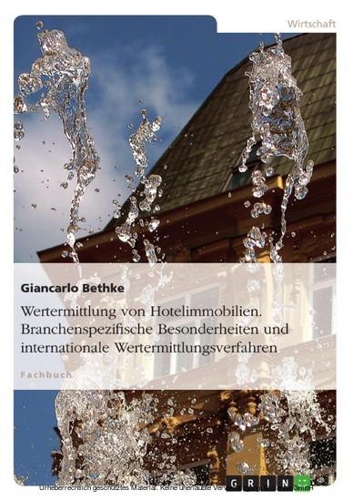 Wertermittlung von Hotelimmobilien. Branchenspezifische Besonderheiten und internationale Wertermittlungsverfahren - Blick ins Buch