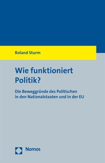 Wie Funktioniert Politik Die Beweggründe Des Politischen In Den