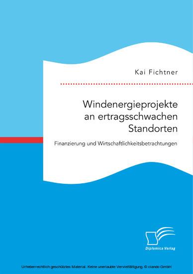 Windenergieprojekte an ertragsschwachen Standorten. Finanzierung und Wirtschaftlichkeitsbetrachtungen - Blick ins Buch