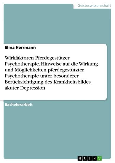 Wirkfaktoren Pferdegestützer Psychotherapie. Hinweise auf die Wirkung und Möglichkeiten pferdegestützter Psychotherapie unter besonderer Berücksichtigung des Krankheitsbildes akuter Depression - Blick ins Buch
