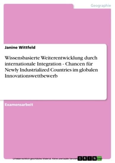 Wissensbasierte Weiterentwicklung durch internationale Integration - Chancen für Newly Industrialized Countries im globalen Innovationswettbewerb - Blick ins Buch