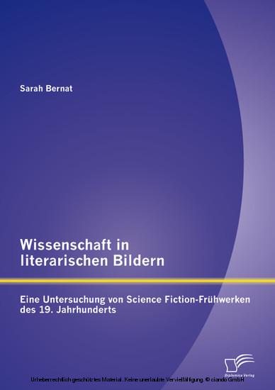 Wissenschaft in literarischen Bildern: Eine Untersuchung von Science Fiction-Frühwerken des 19. Jahrhunderts - Blick ins Buch