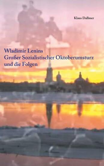 Wladimir Lenins Großer Sozialistischer Oktoberumsturz und die Folgen - Blick ins Buch