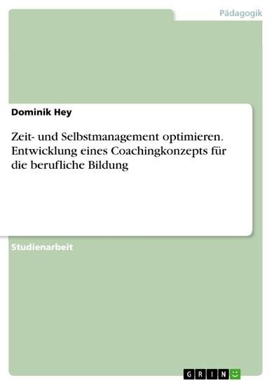 Zeit- und Selbstmanagement optimieren. Entwicklung eines Coachingkonzepts für die berufliche Bildung - Blick ins Buch