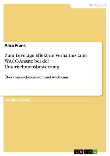Zum Leverage-Effekt im Verhältnis zum WACC-Ansatz bei der Unternehmensbewertung - Blick ins Buch