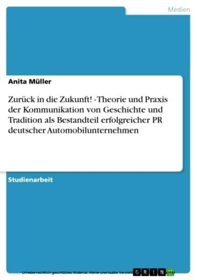 Zurück in die Zukunft! - Theorie und Praxis der Kommunikation von Geschichte und Tradition als Bestandteil erfolgreicher PR deutscher Automobilunternehmen - Blick ins Buch