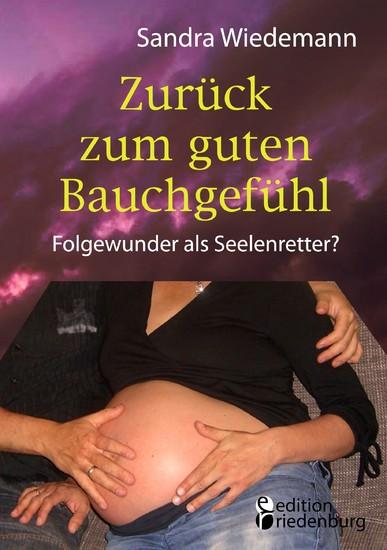 Zurück zum guten Bauchgefühl - Folgewunder als Seelenretter? - Blick ins Buch