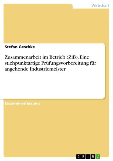 Zusammenarbeit im Betrieb (ZiB). Eine stichpunktartige Prüfungsvorbereitung für angehende Industriemeister - Blick ins Buch