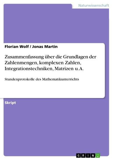 Zusammenfassung über die Grundlagen der Zahlenmengen, komplexen Zahlen, Integrationstechniken, Matrizen u. A. - Blick ins Buch