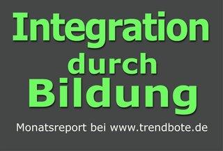 Integration durch Bildung, Ausbildung & Weiterbildung. Monatlich neuer Report.