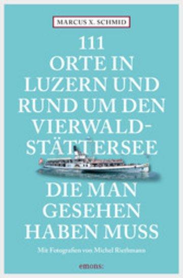 eBook 111 Orte in Luzern und am Vierwaldstättersee, die man gesehen haben muss Cover