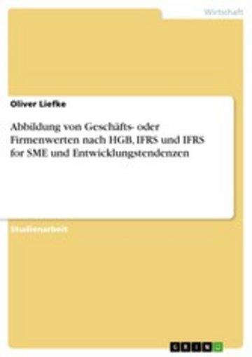 eBook Abbildung von Geschäfts- oder Firmenwerten nach HGB, IFRS und IFRS for SME und Entwicklungstendenzen Cover